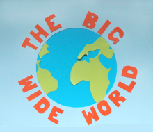 The Big Wide World